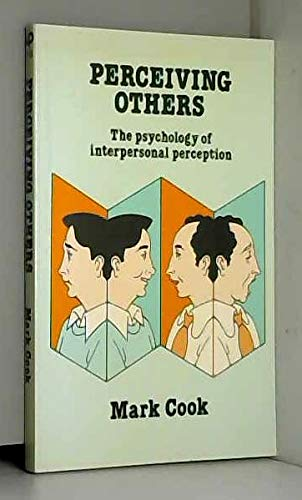 Perceiving Others: The Psychology of Interpersonal Perception: COOK Mark