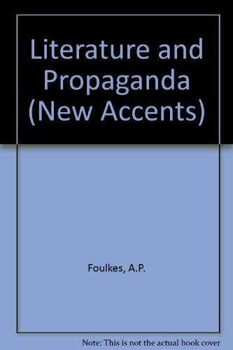 Literature and Propaganda (New Accents): A. P. Foulkes