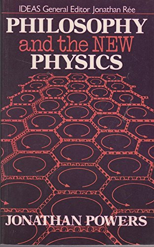 Philosophy and the New Physics (Ideas): Jonathan Powers