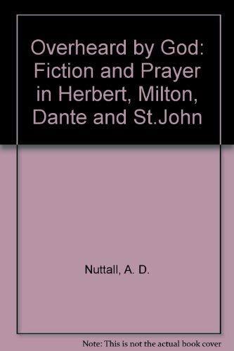 9780416739800: Overheard by God: Fiction and Prayer in Herbert, Milton, Dante and St.John