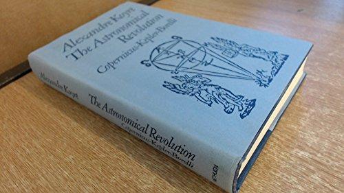 9780416744101: The astronomical revolution: Copernicus, Kepler, Borelli (Library Reprint)