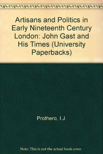 9780416748901: Artisans and Politics in Early Nineteenth Century London: John Gast and His Times