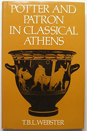 Potter and Patron in Classical Athens: Webster, T. B.