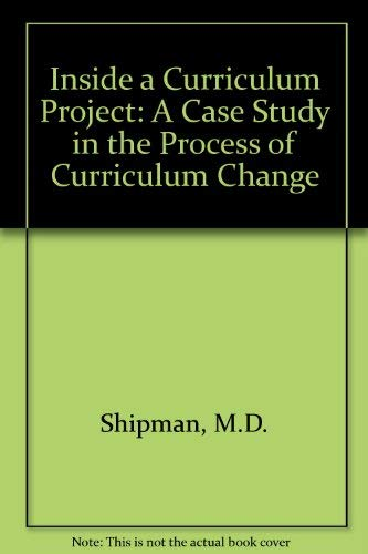 Inside a Curriculum Project: A Case Study in the Process of Curriculum Change: Shipman, M. D.; ...