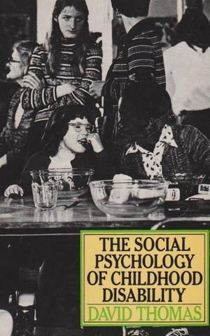 Social Psychology of Childhood Disability: Thomas, David N.