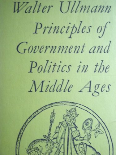 Principles of Government and Politics in the: Walter Ullmann