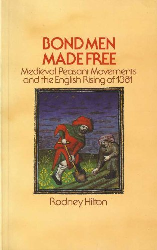 BOND MEN MADE FREE. MEDIEVAL PEASANT MOVEMENTS AND THE ENGLISH RISING OF 1381