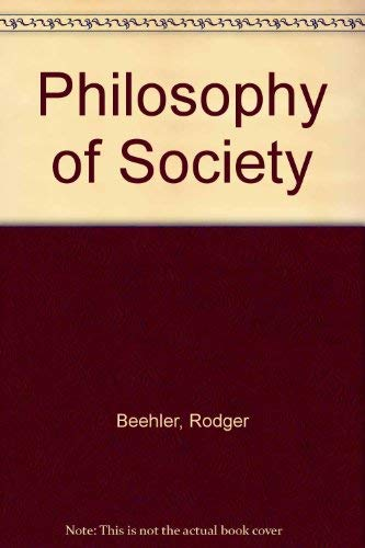 The Philosophy of Society: Beehler Rodger and Drengson Alan R (editors)