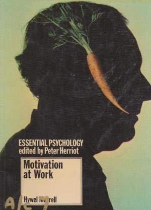 Motivation at Work (Essential Psychology Ser.): Murrell, Hywel