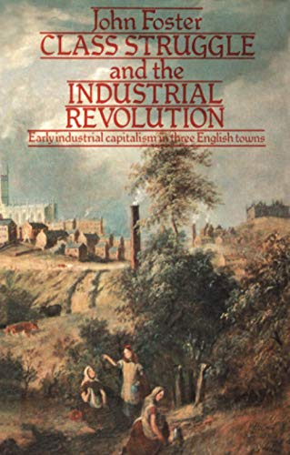 9780416841008: Class Struggle and the Industrial Revolution: Early Industrial Capitalism in Three English Towns (University Paperbacks)