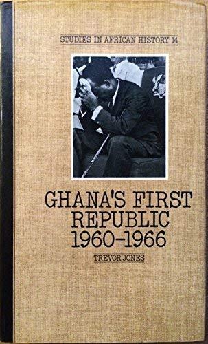 Ghana's First Republic: The Pursuit of the Political Kingdom: Trevor Jones