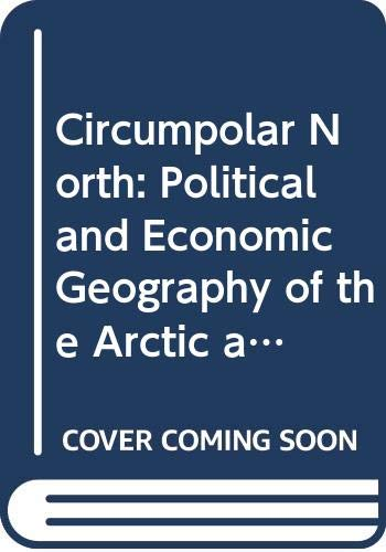 9780416854305: Circumpolar North: Political and Economic Geography of the Arctic and Sub-arctic
