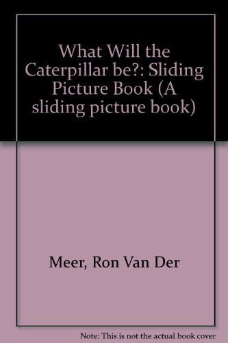 What Will the Caterpillar be?: Sliding Picture Book (041695460X) by Ron Van Der Meer; Atie Van Der Meer