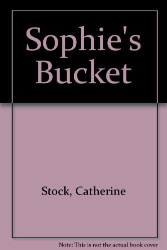 Sophie's Bucket (0416970109) by Stock, Catherine