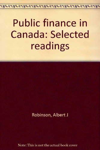 Public finance in Canada: Selected readings: Albert J Robinson