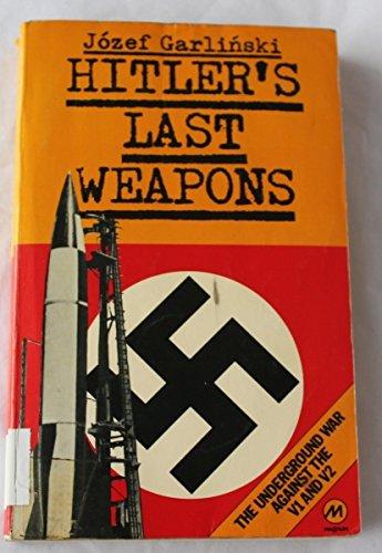 Hitler's Last Weapons, The Undergound War Against VI and V2: Garlinski, Jozef