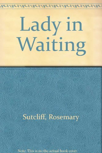 Lady in Waiting: Sutcliff, Rosemary