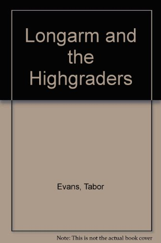 Longarm and the High Graders (0417066406) by Tabor Evans