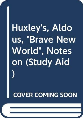 "Huxley's, Aldous, ""Brave New World"", Notes on: N A"
