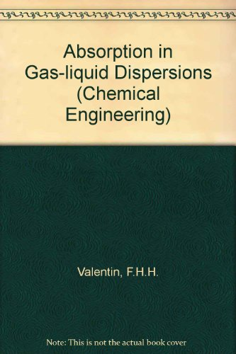 Absorption in Gas-liquid Dispersions (Chemical Engineering): Valentin, F.H.H.