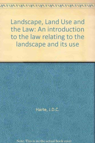 Landscape, Land Use and the Law. An Introduction to the Law Relating to the Landscape and Its Use.:...