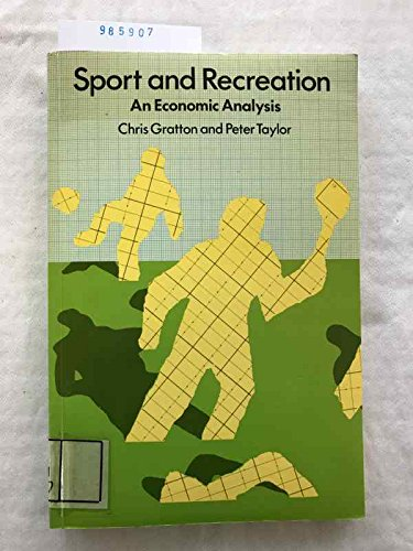 Sport and Recreation: Economic Analysis (041913140X) by Gratton, Chris; Taylor, Peter