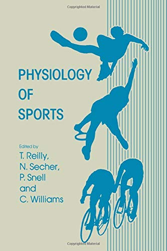 PHYSIOLOGY OF SPORTS: REILLY, T., N. SECHER, P. SNELL, & C. WILLIAMS, EDITOR