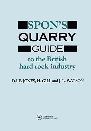 Spon s Quarry Guide: To the British Hard Rock Industry (Hardback): D. I. E. Jones, H. Gill, J. L. ...