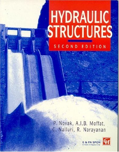 Hydraulic Structures, Second Edition: Novak, P., Moffat,