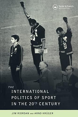 The International Politics of Sport in the Twentieth Century: Riordan, Jim / Arnd Kruger