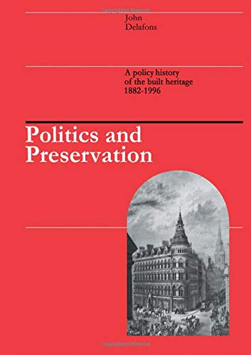 9780419223900: Politics and Preservation: A policy history of the built heritage 1882-1996 (Planning, History and Environment Series)