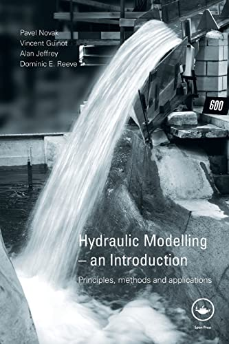 Hydraulic Modelling: An Introduction: Principles, Methods and Applications (0419250204) by Pavel Novak; Vincent Guinot; Alan Jeffrey; Dominic E. Reeve
