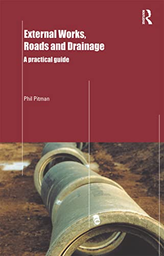 External Works, Roads and Drainage: A Practical Guide: Phil Pitman