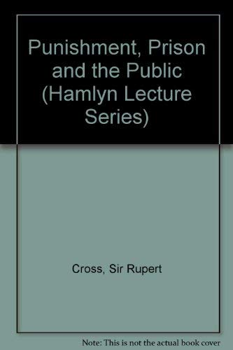 Punishment, Prison and the Public (Hamlyn Lecture Series): Cross, Sir Rupert