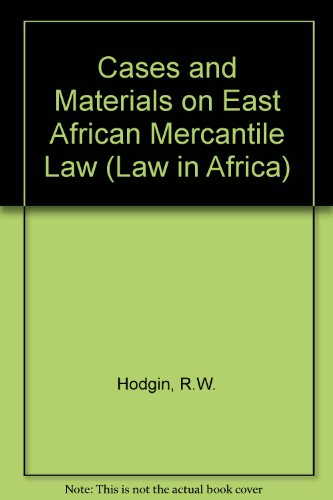 Cases and Materials on East African Mercantile: R W Hodgin