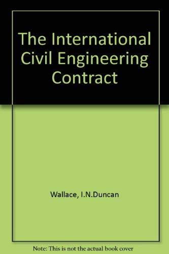 The international civil engineering contract: A commentary: Wallace, Ian Norman