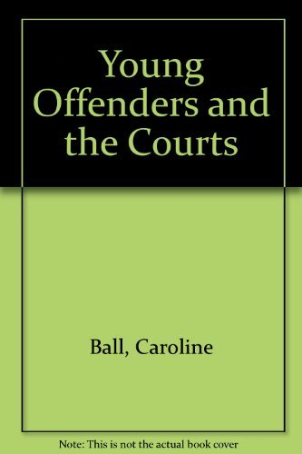 Young Offenders and the Courts (9780421489400) by Caroline Ball; Kevin McCormac; Nigel Stone
