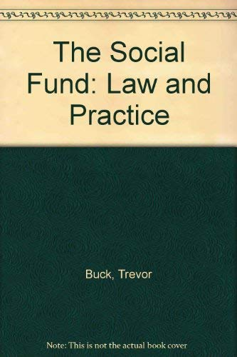 The Social Fund: Law and Practice: Buck, Trevor