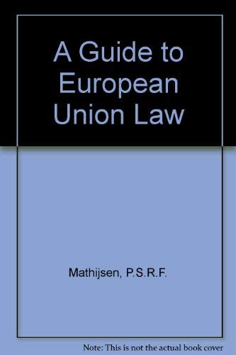 A Guide to European Union Law. Sixth Edition.: Mathijsen, P S R F