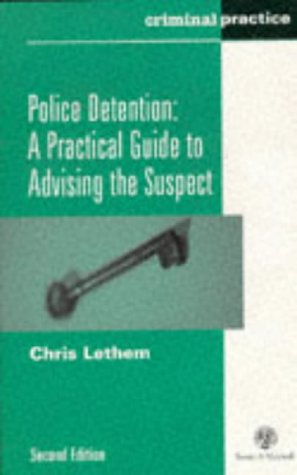 9780421589704: Police Detention: A Practical Guide to Advising the Suspect (Criminal Practice)
