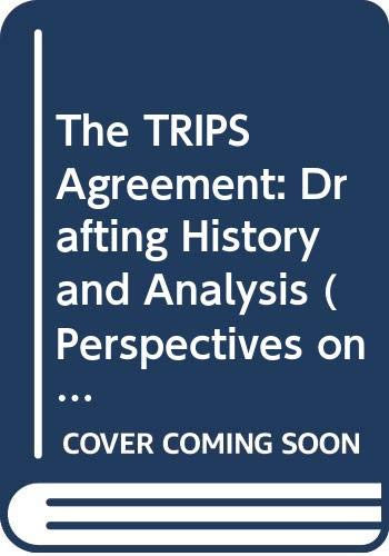 9780421594906: The TRIPS Agreement: Drafting History and Analysis (Perspectives on Intellectualy Property Law)
