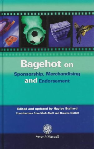 Bagehot On Sponsorship, Merchandising And Endorsement (HARDBACK SECOND REVISED AND UPDATED EDITION)