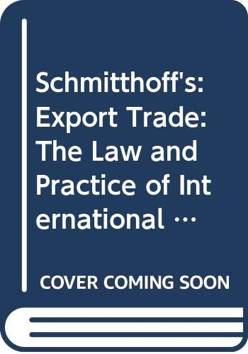 Schmitthoff's Export Trade: The Law and Practice: Schmitthoff, Clive M.