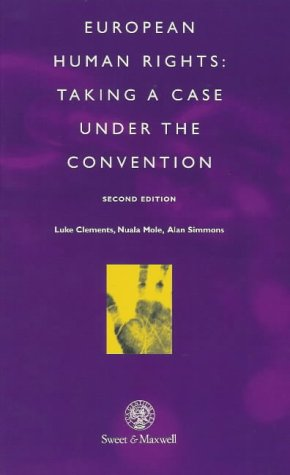European Human Rights: Taking a Case Under the Convention.: Clements, L.J.