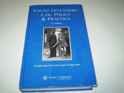 Young Offenders: Law, Policy and Practice (9780421657106) by Caroline Ball; Kevin McCormac; Nigel Stone
