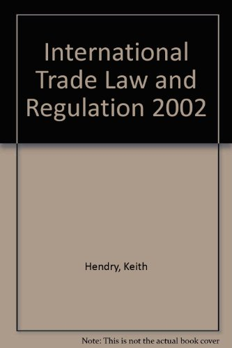 International Trade Law and Regulation 2002 (0421800704) by Keith Hendry; John Clarke; Mark Clough; Anne MacGregor; Dan Horovitz