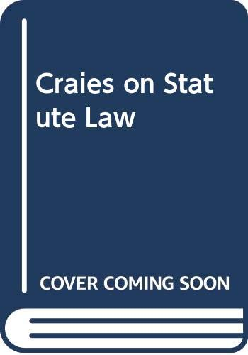 9780421859609: Craies on Statute Law: A Practitioner's Guide to the Nature, Process, Effect and Interpretation of Legislation