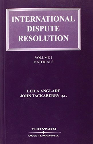 International Dispute Resolution: Volume 1 Materials: Anglade, Lelia ; Tackaberry, John