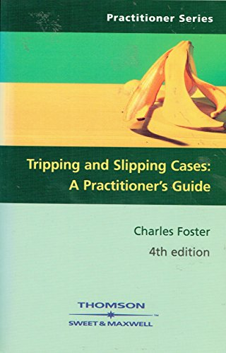 Tripping and Slipping Cases: A Practitioner's Guide (0421905905) by Charles Foster
