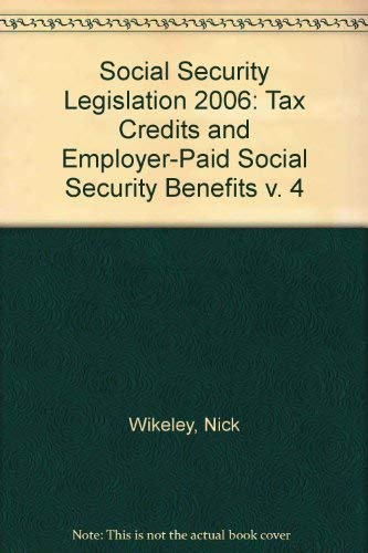 Social Security Legislation 2006: Tax Credits and Employer-Paid Social Security Benefits v. 4 (0421962003) by Nick Wikeley; David Williams; David Bonner; Ian Hooker; Robin White